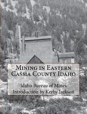Mining in Eastern Cassia County Idaho by Idaho Bureau Mines (2015, Paperback)