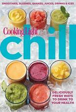 Cooking Light Chill : Deliciously Fresh Ways to Drink to Your Health by...