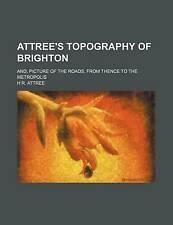 Attree's Topography of Brighton; And, Picture of the Roads, From Thence to the