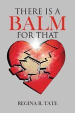There Is a Balm for That by Regina R. Tate (2014, Paperback)