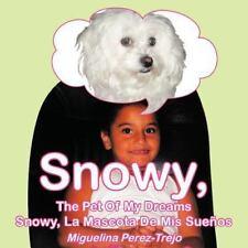 Snowy, the Pet of My Dreams / Snowy, la Mascota de Mis Sue�os by Miguelina...