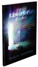 Your Kingdom Come : Unlocking the Miraculous Through Faith and Prayer by Daniel
