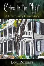 Cries in the Night : A Low Country Ghost Story by Lori Roberts (2015, Paperback)