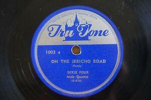 DIXIE FOUR 78 ON THE JERICHO ROAD/ TAKE THE WORLD GIVE ME JESUS TRU TONE 1003 V+
