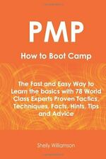 PMP How To Boot Camp: The Fast and Easy Way to Learn the Basics with 78 World Cl