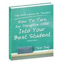 How to Turn Any Disruptive Child Into Your Best Student - the ADHD Solution for