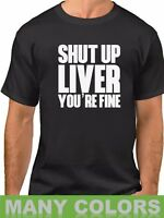 Shut Up Liver You're Fine T Shirt Funny Tee Party Humor T-Shirt St Patricks Day