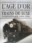 L'AGE D'OR DES LOCOMOTIVES ET DES GRANDS TRAINS DE LUXE INTERNATIONAUX 1850-1980