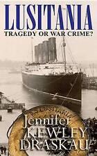 NEW The Lusitania: Tragedy or War Crime? by Jennifer Kewley Draskau