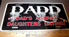 """Novelty Metal license plate """"DADD, Dads against daughters dating"""", funny!"""