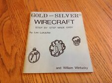 1973 - Gold & Silver Wirecraft: Step By Step Made Easy by Lee Lukachie & Wm Win