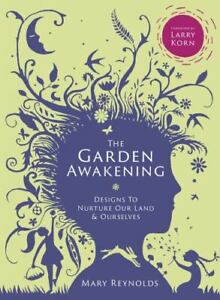 The Garden Awakening : Designs to Nurture Our Land and Ourselves by Mary...