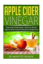 Apple Cider Vinegar: Teach Me Everything I Need To Know About Apple Cider Vinega