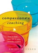 Compassionate Coaching: How to Heal Your Life and Make Miracles Happen,Arielle