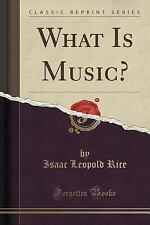 What Is Music? (Classic Reprint) by Isaac Leopold Rice (2015, Paperback)