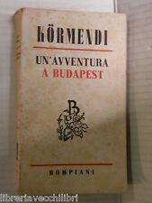 UN AVVENTURA A BUDAPEST Ferenc Kormendi Bompiani 1946 libro romanzo narrativa di