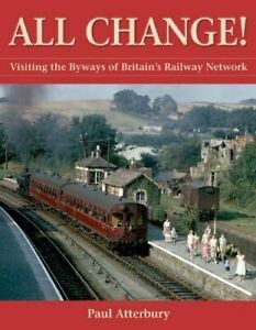 Very Good, All Change!: Visiting the Byways of Britain's Railway Network, Paul A