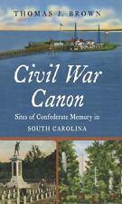 Civil War America: Civil War Canon : Sites of Confederate Memory in South...