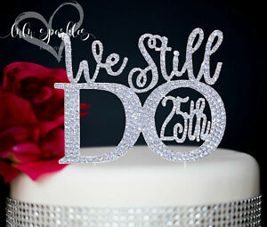 Anniversary Cake Topper,25 years,Anniversary party,We Still Do Cake topper