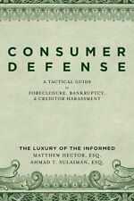 Consumer Defense: A Tactical Guide To Foreclosure, Bankruptcy, and Creditor Hara