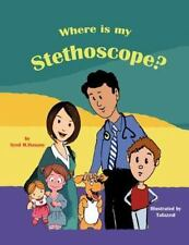 Where Is My Stethoscope? (Paperback or Softback)