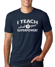 I TEACH WHAT IS YOUR SUPERPOWER gift T-Shirt teacher school class graduation