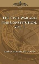 The Civil War and the Constitution Vol. 1 by John W. Burgess (2005, Paperback)