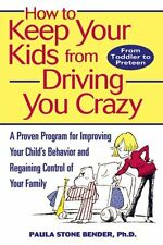 How to Keep Your Kids From Driving You Crazy: A Pr