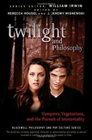 Twilight and Philosophy: Vampires, Vegetarians, and the Pursuit of Immortality b