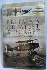 BRITAIN'S GREATEST AIRCRAFT by Robert Jackson (2007, Hardcover)
