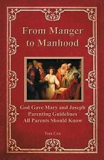 From Manger to Manhood : God Gave Mary and Joseph Parenting Guidelines All...