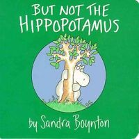 Boynton board books: But not the hippopotamus by Sandra Boynton
