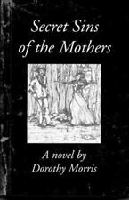 Secret Sins of the Mothers by Morris, Dorothy K.