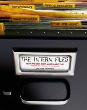 NEW - The Intern Files: How to Get, Keep, and Make the Most of Your Internship