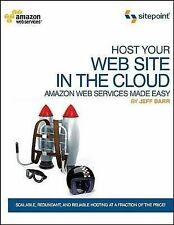 Host Your Web Site in the Cloud: Amazon Web Services Ma - Barr, Jeff Paperba