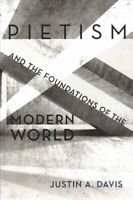 Pietism and the Foundations of the Modern World, Paperback by Davis, Justin A...