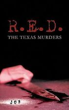 R. E. D. : The Texas Murders by J03 (2011, Paperback)