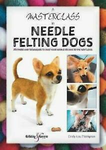 A Masterclass in Needle Felting Dogs Book by Cindy Lou Thompson