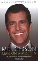 Mel Gibson: Man on a Mission By Wensley Clarkson. 9781857825770