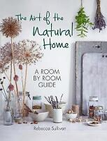 The Art of the Natural Home by Sullivan, Rebecca (Hardback book, 2017)