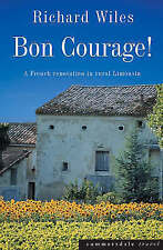 Bon Courage: A French Renovation in Rural Limousin, Wiles, Richard, New Book