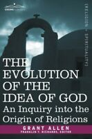 The Evolution of the Idea of God: An Inquiry Into the Origin of Religions Latest