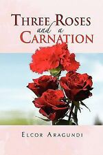 Three Roses and a Carnation by Elcor Aragundi (2010, Hardcover)