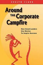 Around the Corporate Campfire : How Great Leaders Use Stories to Inspire...