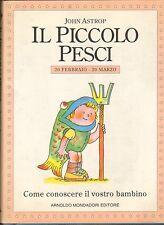 Il Piccolo Pesci (20 Febbraio - 20 Marzo) di John Astrop - Mondadori 1995