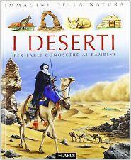 I deserti. Per farli conoscere ai bambini - Larus - Libro nuovo in offerta!