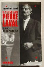 Il y a 50 ANS Pierre Laval Le Procès qui n'a pas eu lieu Y-F JAFFRE Albin Michel