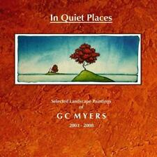In Quiet Places : Selected Landscape Paintings of GC Myers 2003-2008 by G. C....