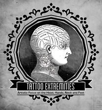 Tattoo Extremities: Artistic Focus on the Head, Hands, Neck and Feet