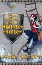 I Was a Seventh Grade Monster Hunter (the Stoker Legacy Book 1) by A. G. Kent...